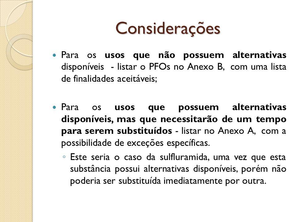 Considerações Para os usos que não possuem alternativas disponíveis - listar o PFOs no Anexo B, com uma lista de finalidades aceitáveis; Para os usos