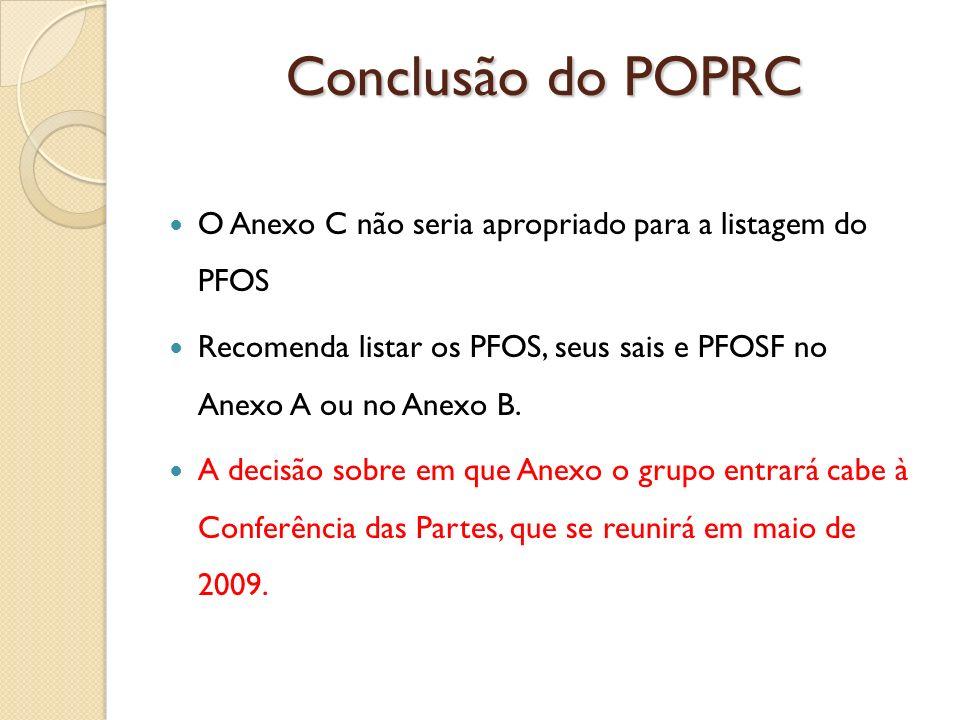 Conclusão do POPRC O Anexo C não seria apropriado para a listagem do PFOS Recomenda listar os PFOS, seus sais e PFOSF no Anexo A ou no Anexo B. A deci