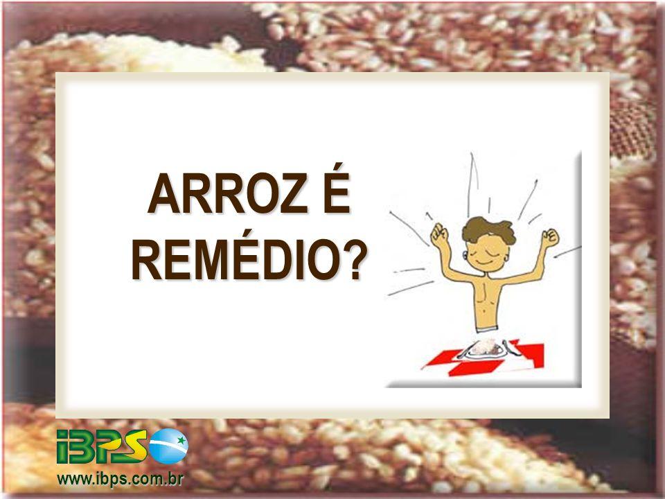 ARROZ É REMÉDIO? www.ibps.com.br
