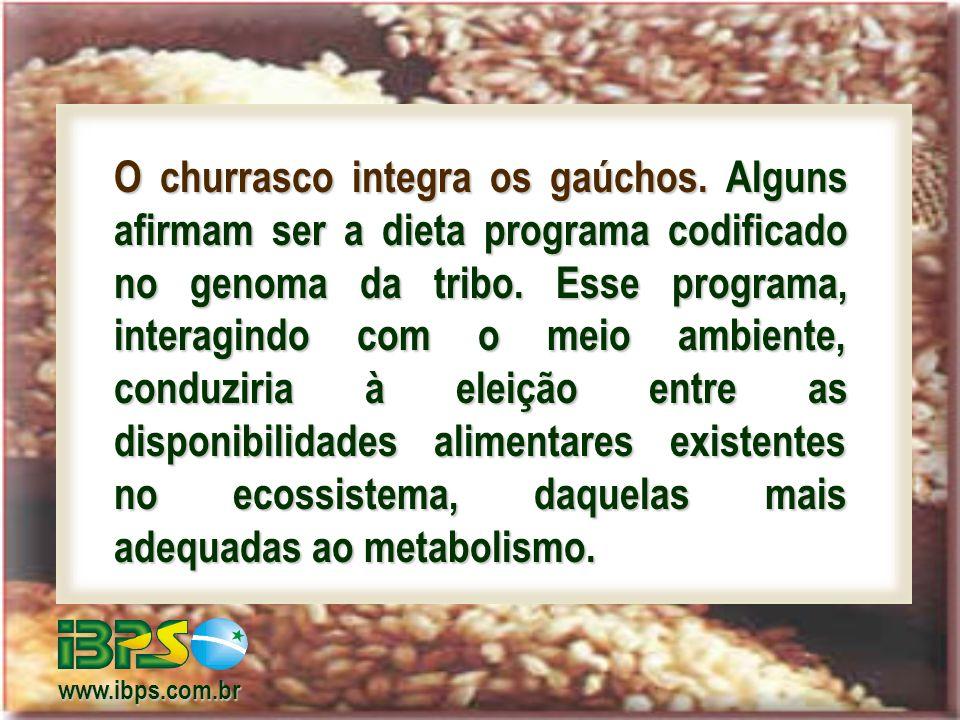 O churrasco integra os gaúchos.Alguns afirmam ser a dieta programa codificado no genoma da tribo.