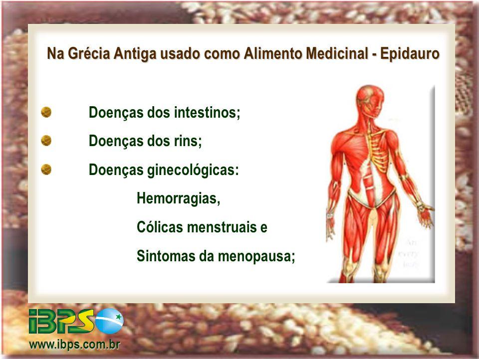 Na Grécia Antiga usado como Alimento Medicinal - Epidauro Doenças dos intestinos; Doenças dos rins; Doenças ginecológicas: Hemorragias, Cólicas menstruais e Sintomas da menopausa; www.ibps.com.br