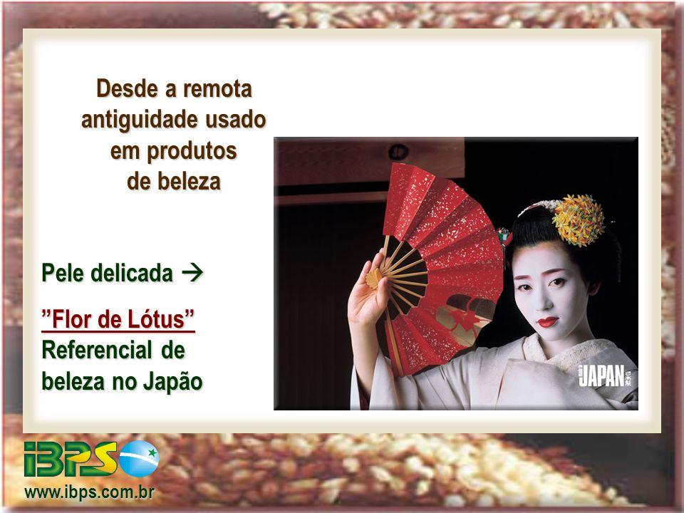 Desde a remota antiguidade usado em produtos de beleza Pele delicada Pele delicada Flor de Lótus Referencial de beleza no Japão www.ibps.com.br