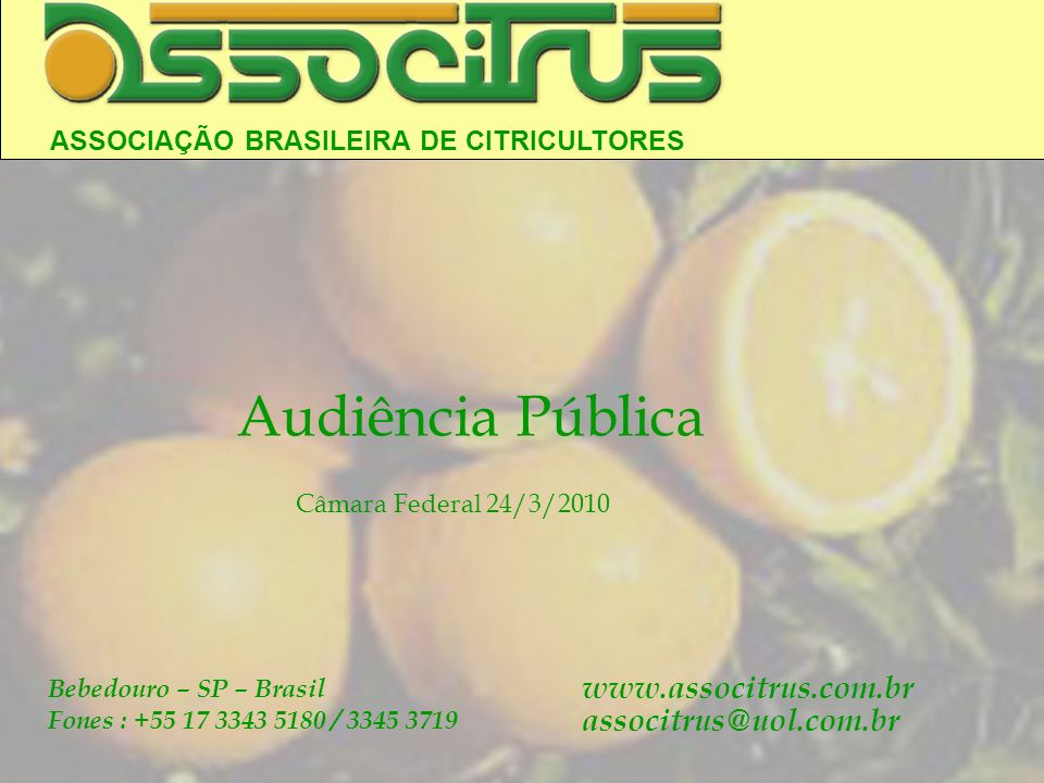 ASSOCIAÇÃO BRASILEIRA DE CITRICULTORES Bebedouro – SP – Brasil Fones : +55 17 3343 5180 / 3345 3719 www.associtrus.com.br associtrus@uol.com.br Audiên