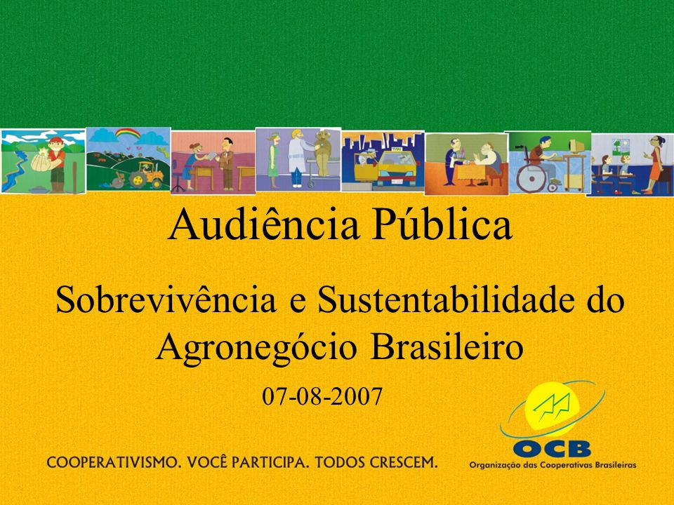 Audiência Pública Sobrevivência e Sustentabilidade do Agronegócio Brasileiro 07-08-2007
