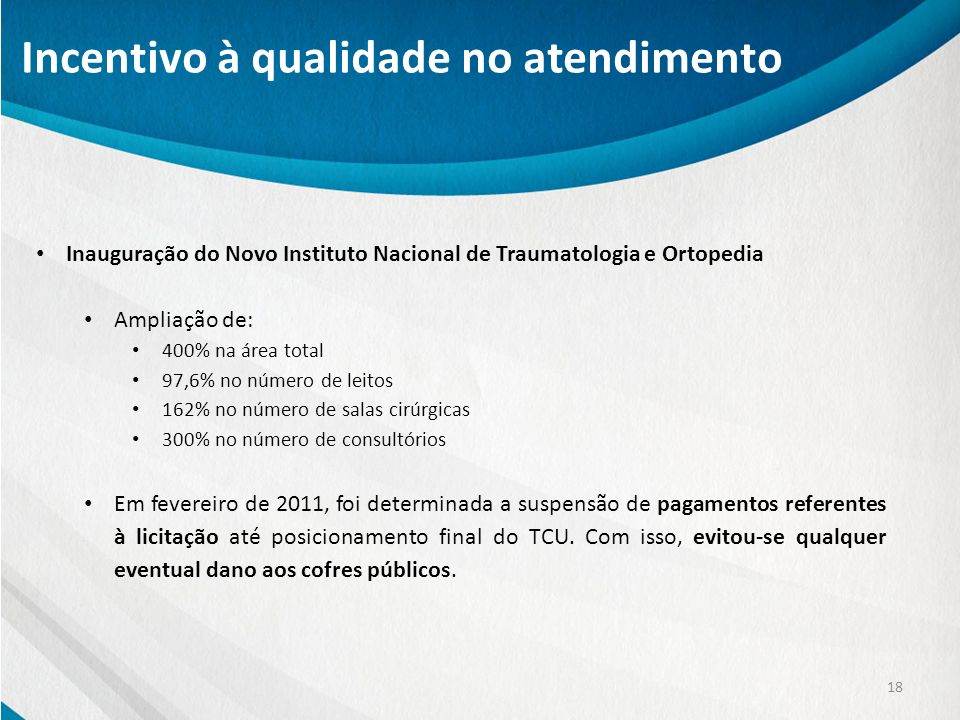 18 Inauguração do Novo Instituto Nacional de Traumatologia e Ortopedia Ampliação de: 400% na área total 97,6% no número de leitos 162% no número de sa