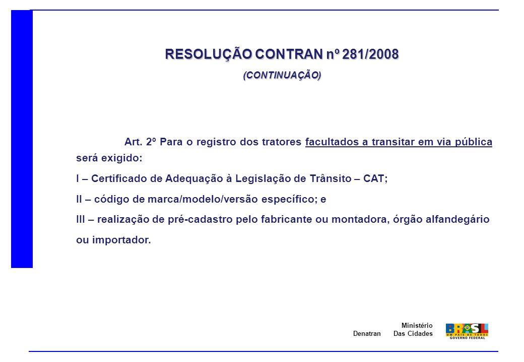Denatran Ministério Das Cidades Art. 2º Para o registro dos tratores facultados a transitar em via pública será exigido: I – Certificado de Adequação