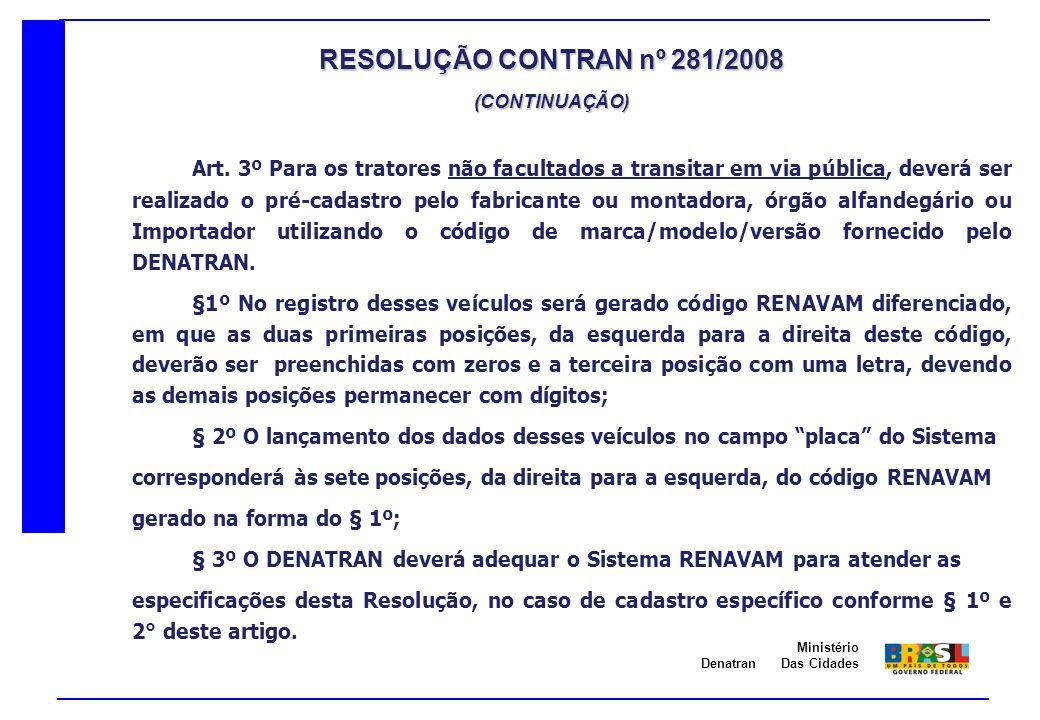Denatran Ministério Das Cidades Art. 3º Para os tratores não facultados a transitar em via pública, deverá ser realizado o pré-cadastro pelo fabricant