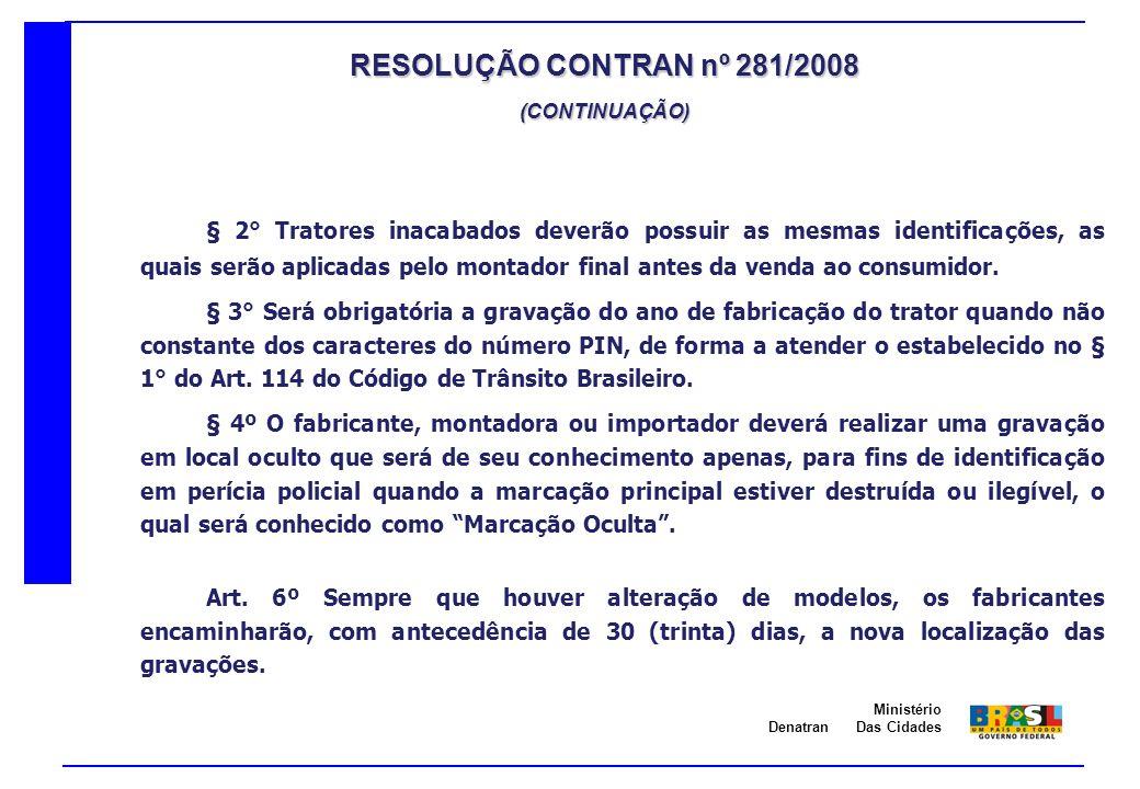 Denatran Ministério Das Cidades § 2° Tratores inacabados deverão possuir as mesmas identificações, as quais serão aplicadas pelo montador final antes
