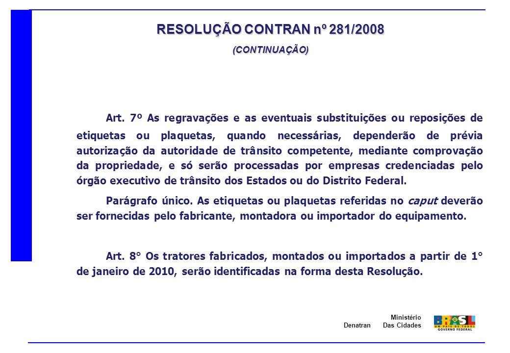 Denatran Ministério Das Cidades Art. 7º As regravações e as eventuais substituições ou reposições de etiquetas ou plaquetas, quando necessárias, depen