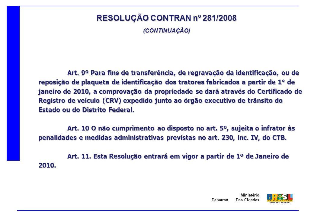 Denatran Ministério Das Cidades Art. 9º Para fins de transferência, de regravação da identificação, ou de reposição de plaqueta de identificação dos t