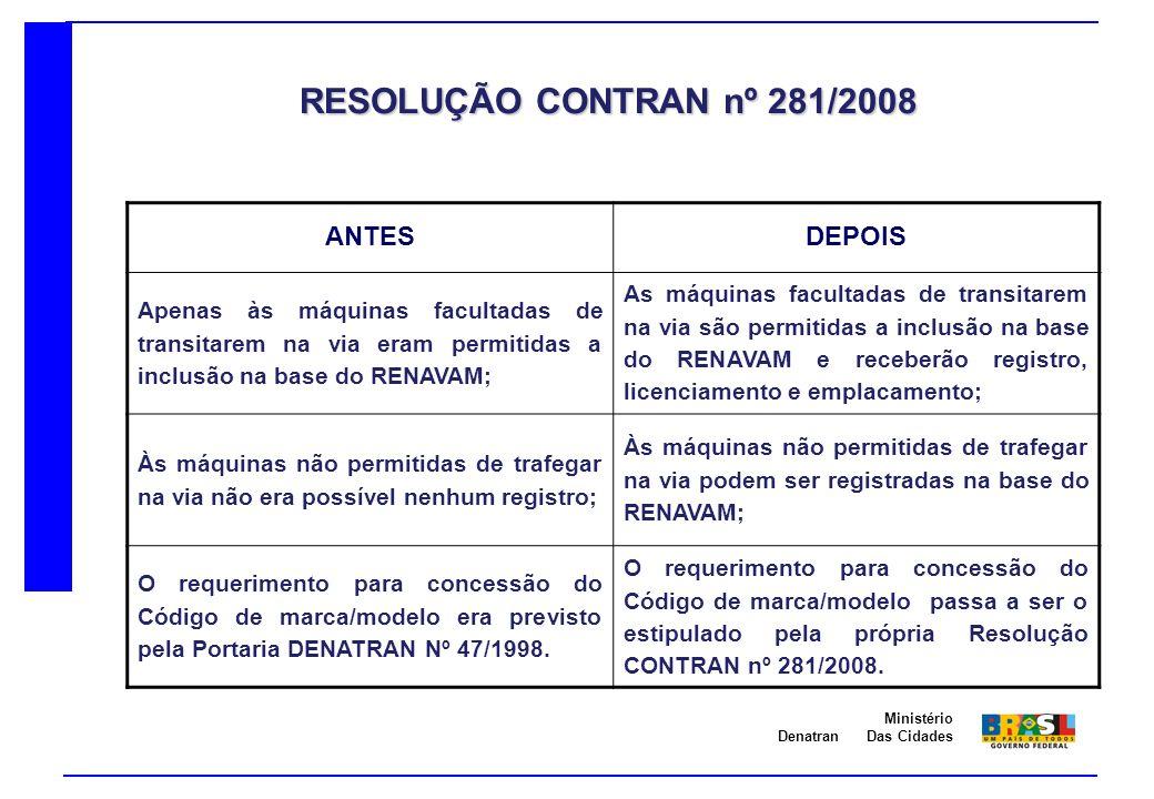 Denatran Ministério Das Cidades ANTESDEPOIS Apenas às máquinas facultadas de transitarem na via eram permitidas a inclusão na base do RENAVAM; As máqu