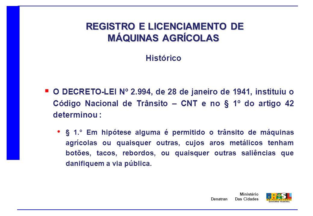 Denatran Ministério Das Cidades O DECRETO-LEI Nº 2.994, de 28 de janeiro de 1941, instituiu o Código Nacional de Trânsito – CNT e no § 1º do artigo 42
