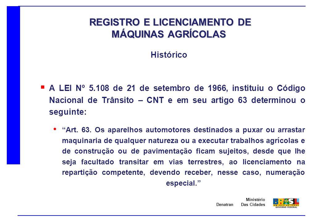 Denatran Ministério Das Cidades A LEI Nº 5.108 de 21 de setembro de 1966, instituiu o Código Nacional de Trânsito – CNT e em seu artigo 63 determinou