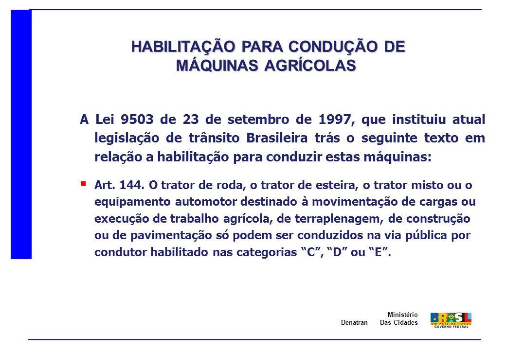 Denatran Ministério Das Cidades A Lei 9503 de 23 de setembro de 1997, que instituiu atual legislação de trânsito Brasileira trás o seguinte texto em r