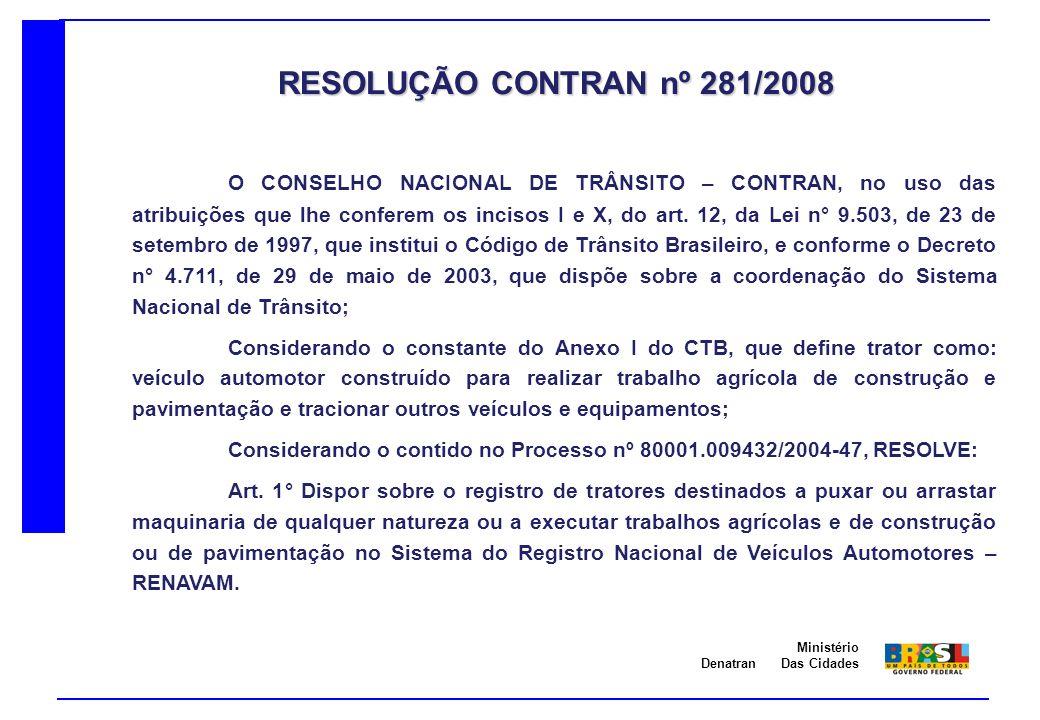 Denatran Ministério Das Cidades O CONSELHO NACIONAL DE TRÂNSITO – CONTRAN, no uso das atribuições que lhe conferem os incisos I e X, do art. 12, da Le