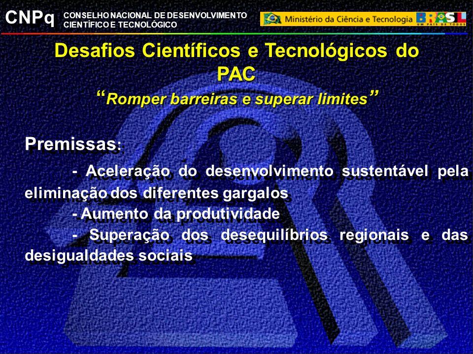 CNPq CONSELHO NACIONAL DE DESENVOLVIMENTO CIENTÍFICO E TECNOLÓGICO Desafios Científicos e Tecnológicos do PAC Romper barreiras e superar limites Desaf