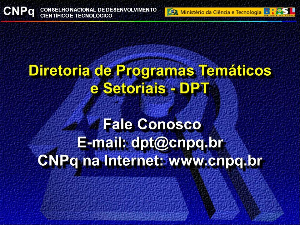 CNPq CONSELHO NACIONAL DE DESENVOLVIMENTO CIENTÍFICO E TECNOLÓGICO Diretoria de Programas Temáticos e Setoriais - DPT Fale Conosco E-mail: dpt@cnpq.br