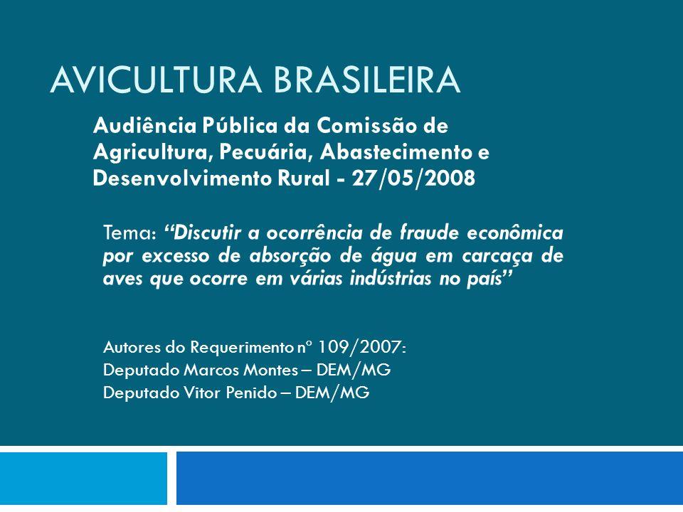 AVICULTURA BRASILEIRA Audiência Pública da Comissão de Agricultura, Pecuária, Abastecimento e Desenvolvimento Rural - 27/05/2008 Tema: Discutir a ocor