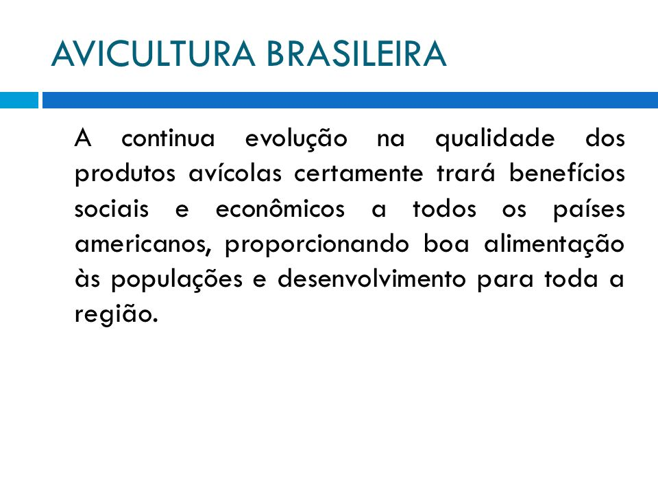 AVICULTURA BRASILEIRA A continua evolução na qualidade dos produtos avícolas certamente trará benefícios sociais e econômicos a todos os países americ