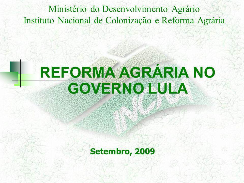 Ministério do Desenvolvimento Agrário Instituto Nacional de Colonização e Reforma Agrária REFORMA AGRÁRIA NO GOVERNO LULA Setembro, 2009