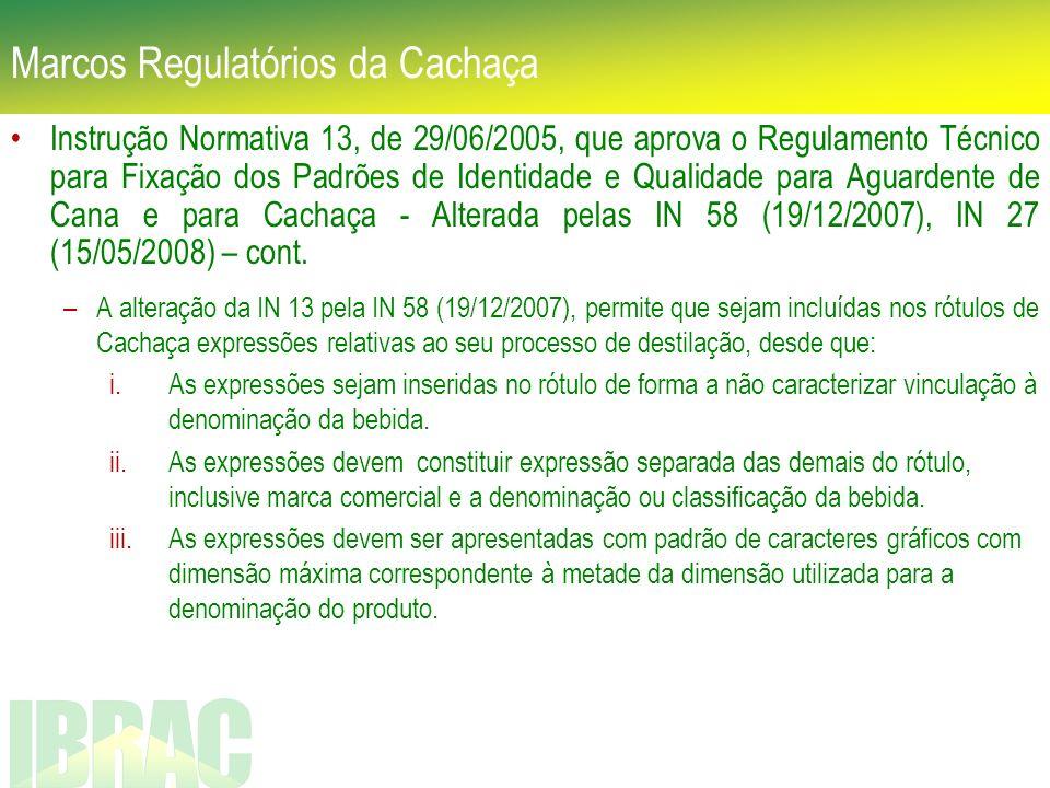 Marcos Regulatórios da Cachaça Instrução Normativa 13, de 29/06/2005, que aprova o Regulamento Técnico para Fixação dos Padrões de Identidade e Qualid
