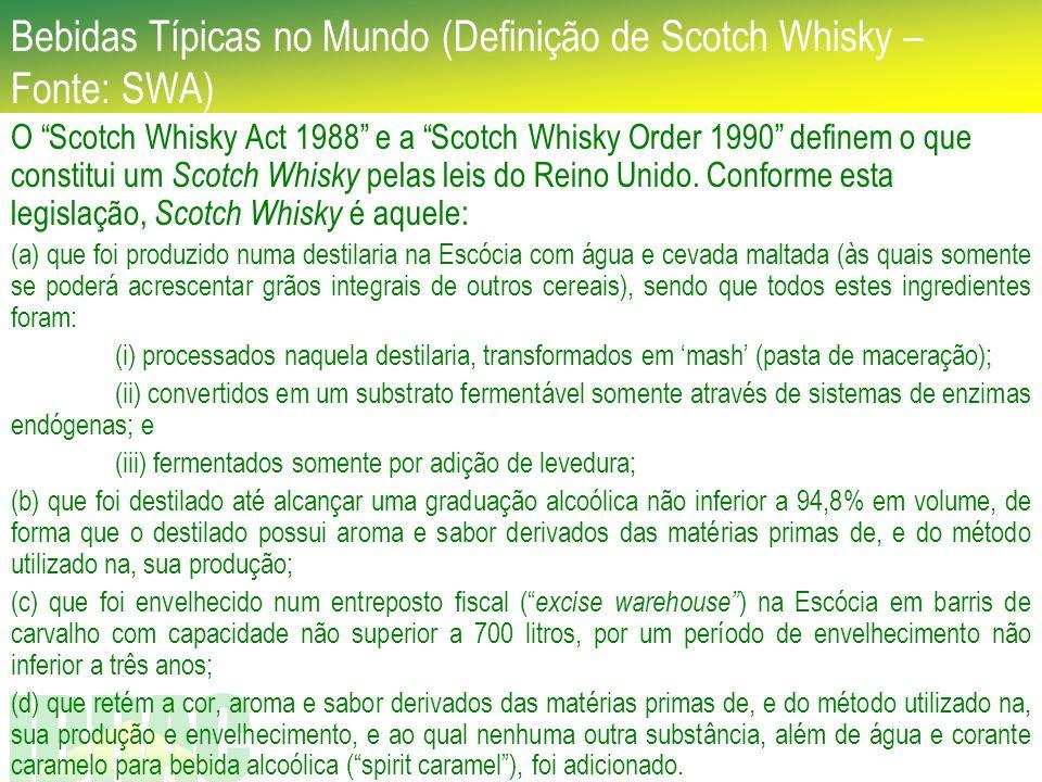 Bebidas Típicas no Mundo (Definição de Scotch Whisky – Fonte: SWA) O Scotch Whisky Act 1988 e a Scotch Whisky Order 1990 definem o que constitui um Sc