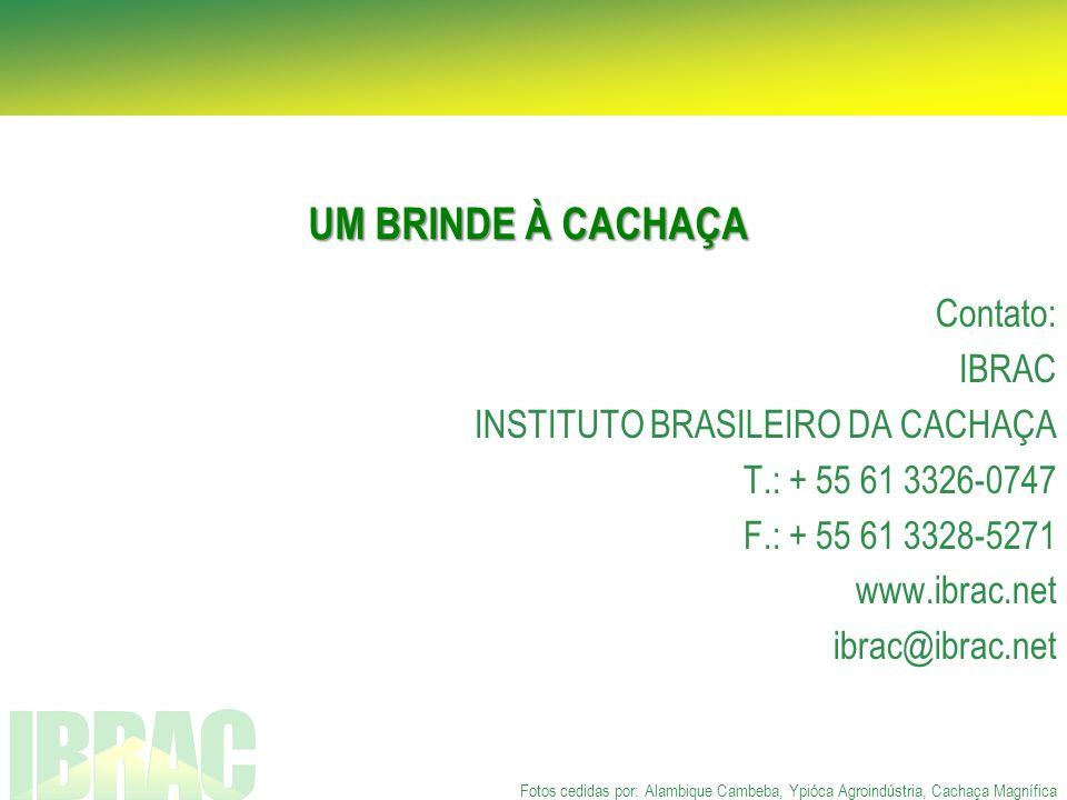 Contato: IBRAC INSTITUTO BRASILEIRO DA CACHAÇA T.: + 55 61 3326-0747 F.: + 55 61 3328-5271 www.ibrac.net ibrac@ibrac.net Fotos cedidas por: Alambique