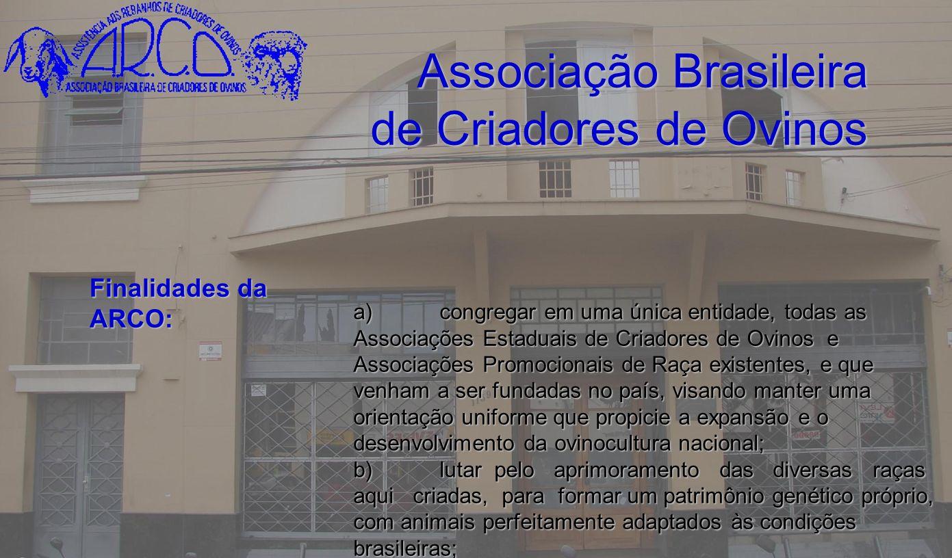 Associação Brasileira de Criadores de Ovinos Finalidades da ARCO: a)congregar em uma única entidade, todas as Associações Estaduais de Criadores de Ov
