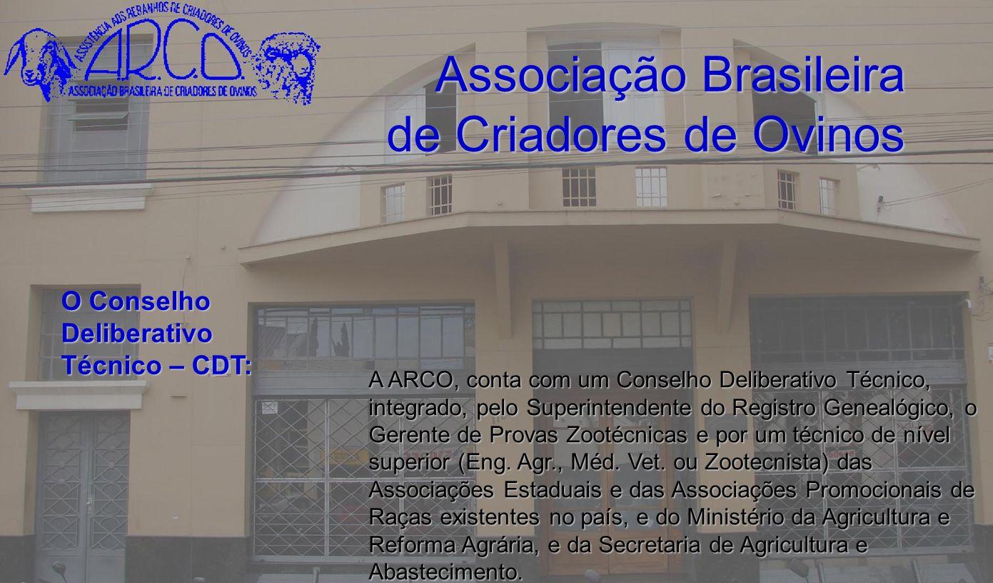 Associação Brasileira de Criadores de Ovinos A ARCO, conta com um Conselho Deliberativo Técnico, integrado, pelo Superintendente do Registro Genealógi