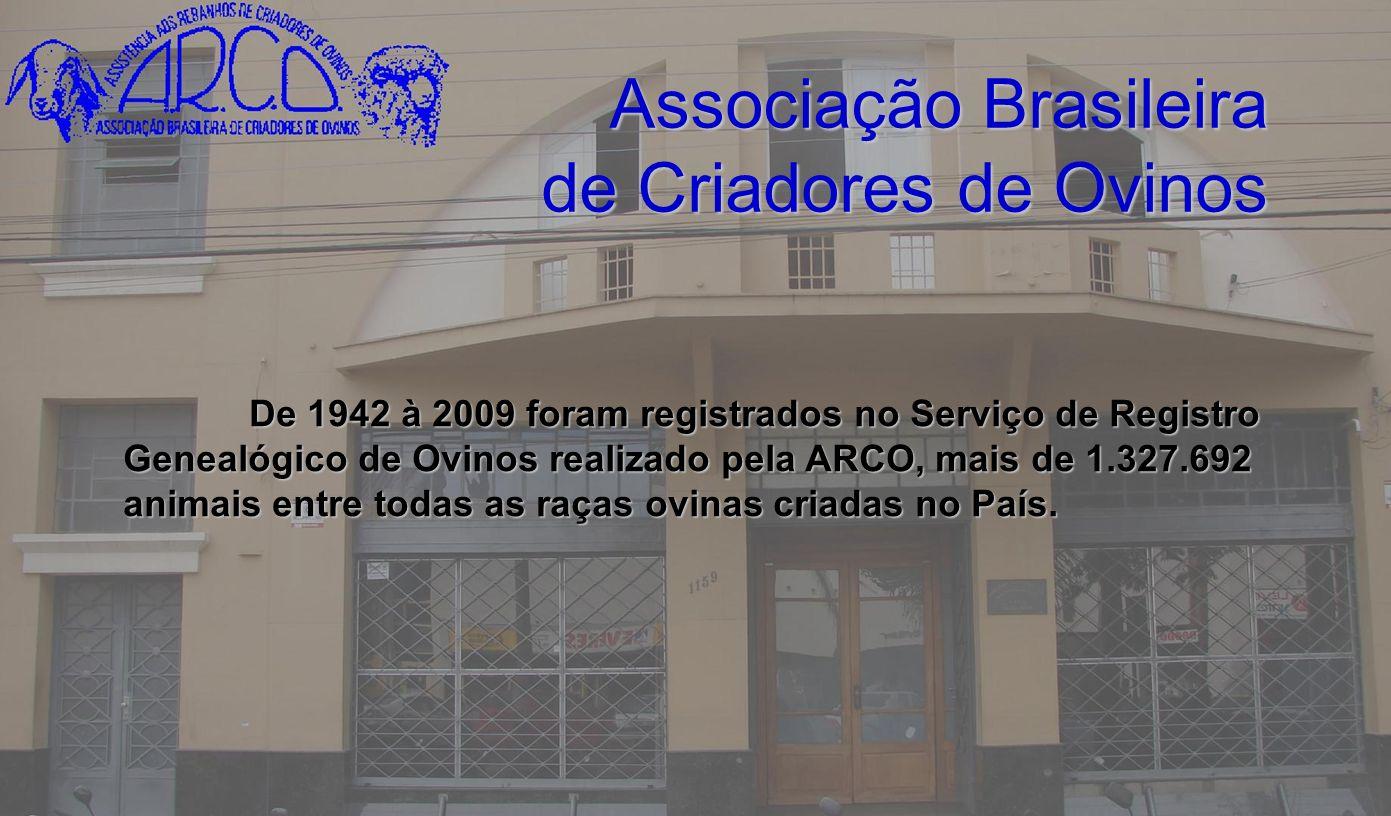 Associação Brasileira de Criadores de Ovinos De 1942 à 2009 foram registrados no Serviço de Registro Genealógico de Ovinos realizado pela ARCO, mais d