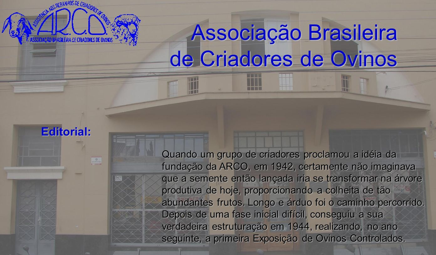 Associação Brasileira de Criadores de Ovinos Quando um grupo de criadores proclamou a idéia da fundação da ARCO, em 1942, certamente não imaginava que