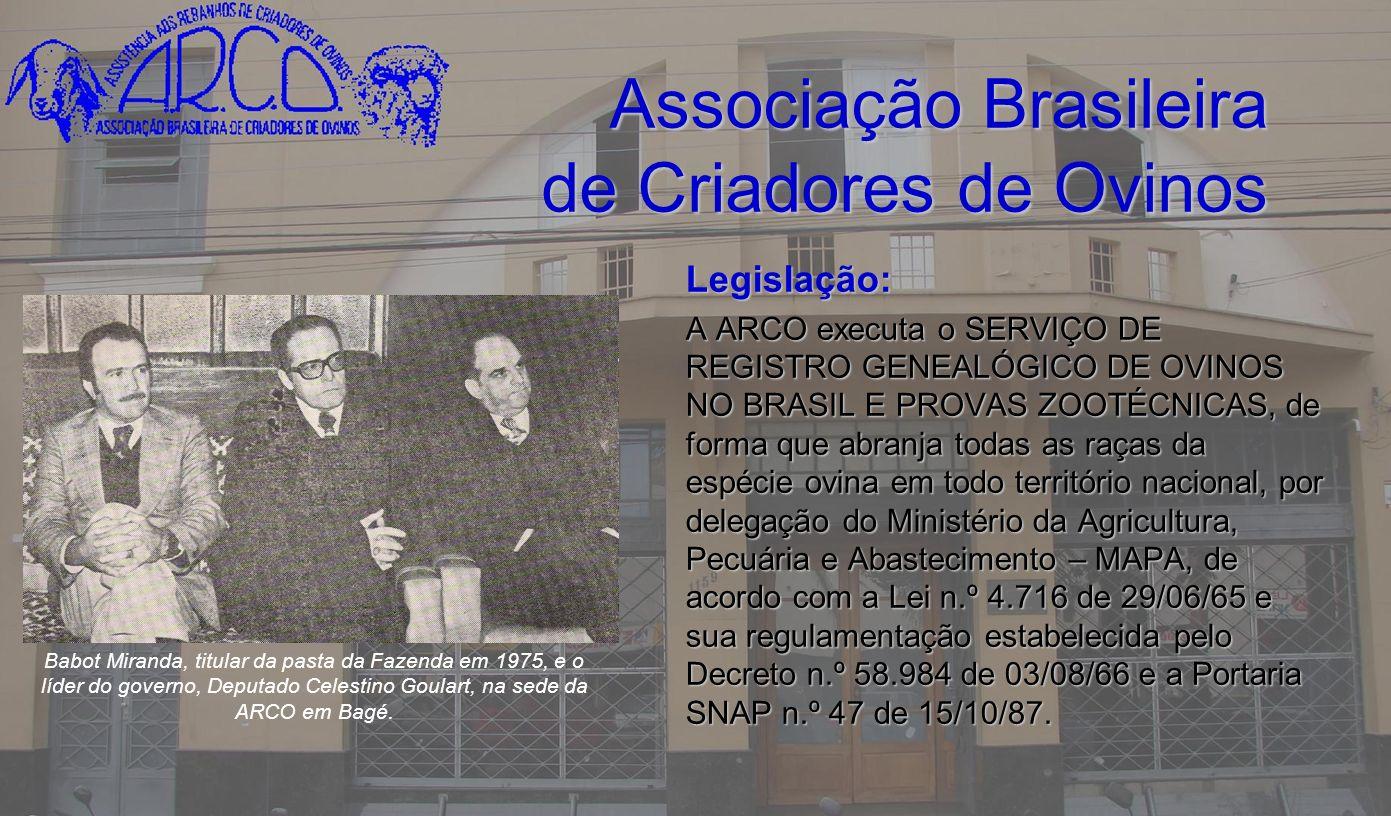 Associação Brasileira de Criadores de Ovinos De 1942 à 2009 foram registrados no Serviço de Registro Genealógico de Ovinos realizado pela ARCO, mais de 1.327.692 animais entre todas as raças ovinas criadas no País.