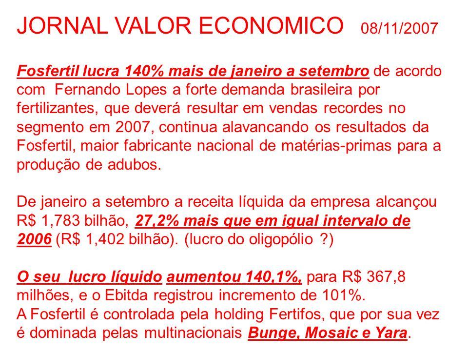 JORNAL VALOR ECONOMICO 08/11/2007 Fosfertil lucra 140% mais de janeiro a setembro de acordo com Fernando Lopes a forte demanda brasileira por fertiliz