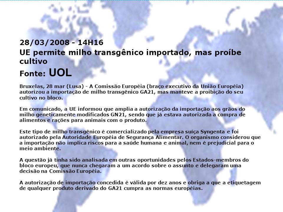 28/03/2008 - 14H16 UE permite milho transgênico importado, mas proíbe cultivo Fonte: UOL Bruxelas, 28 mar (Lusa) - A Comissão Européia (braço executiv