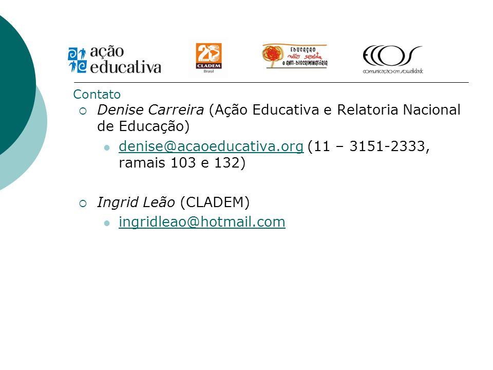 Denise Carreira (Ação Educativa e Relatoria Nacional de Educação) denise@acaoeducativa.org (11 – 3151-2333, ramais 103 e 132) denise@acaoeducativa.org