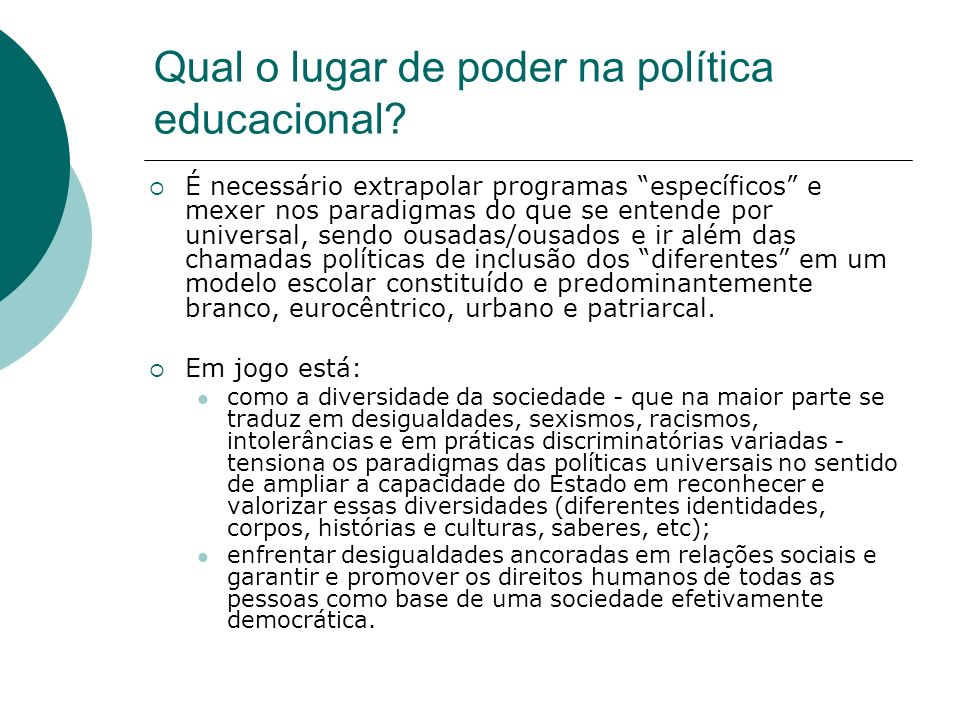 Qual o lugar de poder na política educacional? É necessário extrapolar programas específicos e mexer nos paradigmas do que se entende por universal, s