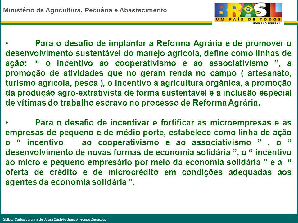 Ministério da Agricultura, Pecuária e Abastecimento SLIDE: Carlos Jurunna de Souza Castello Branco Técnico Denacoop B) NO MEGAOBJETIVO DO CRESCIMENTO