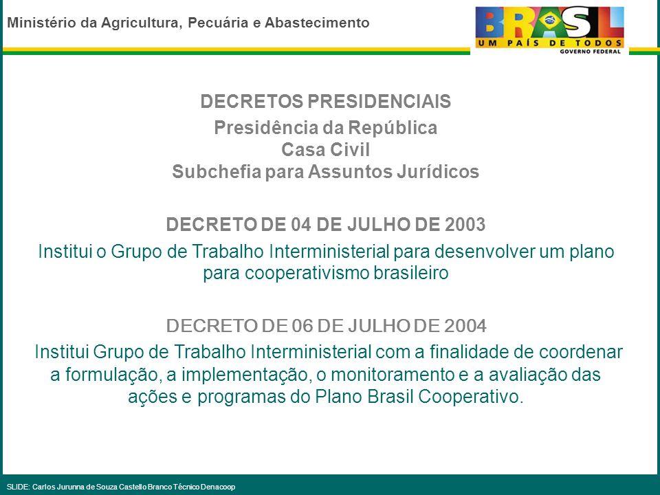 Ministério da Agricultura, Pecuária e Abastecimento SLIDE: Carlos Jurunna de Souza Castello Branco Técnico Denacoop O PPA 2004-2007 foi elaborado em 2003, nos primeiros anos do governo do Presidente Lula, com base num processo de discussões e consultas à sociedade.