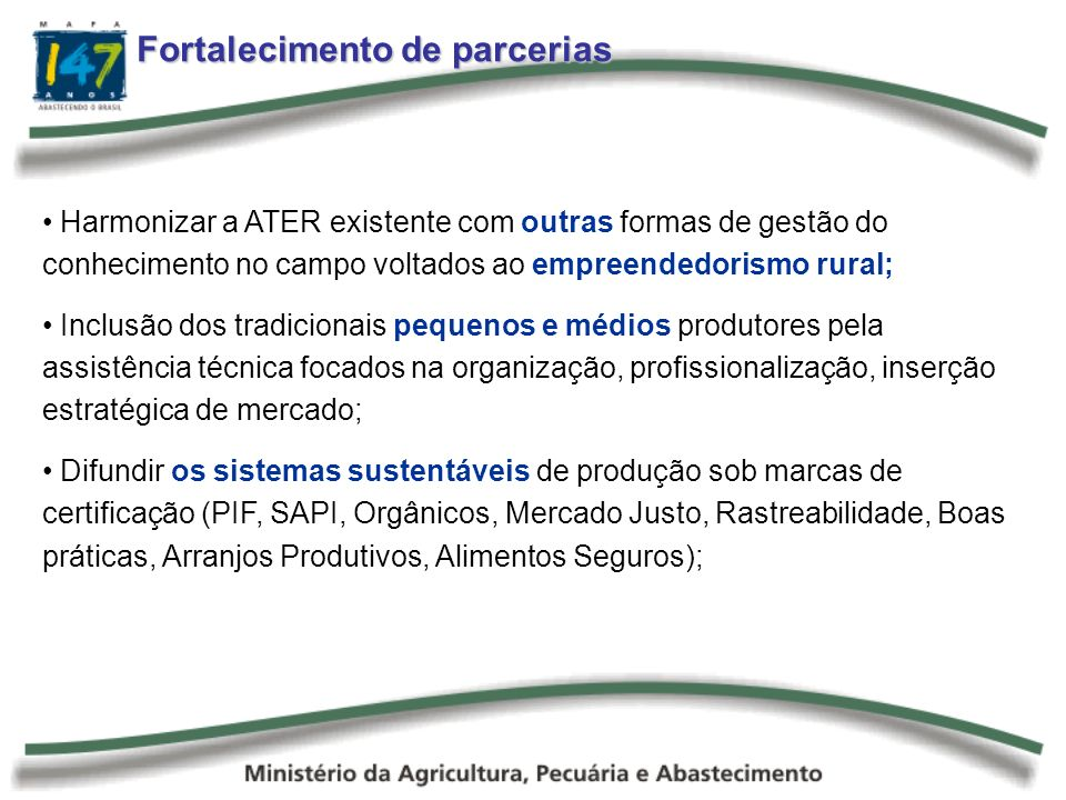 Fortalecimento de parcerias Harmonizar a ATER existente com outras formas de gestão do conhecimento no campo voltados ao empreendedorismo rural; Inclu