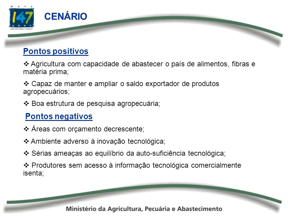 Pontos positivos Agricultura com capacidade de abastecer o país de alimentos, fibras e matéria prima; Capaz de manter e ampliar o saldo exportador de