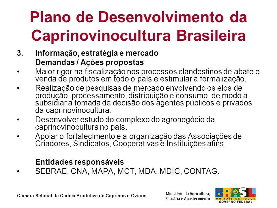 Câmara Setorial da Cadeia Produtiva de Caprinos e Ovinos Plano de Desenvolvimento da Caprinovinocultura Brasileira 3. Informação, estratégia e mercado