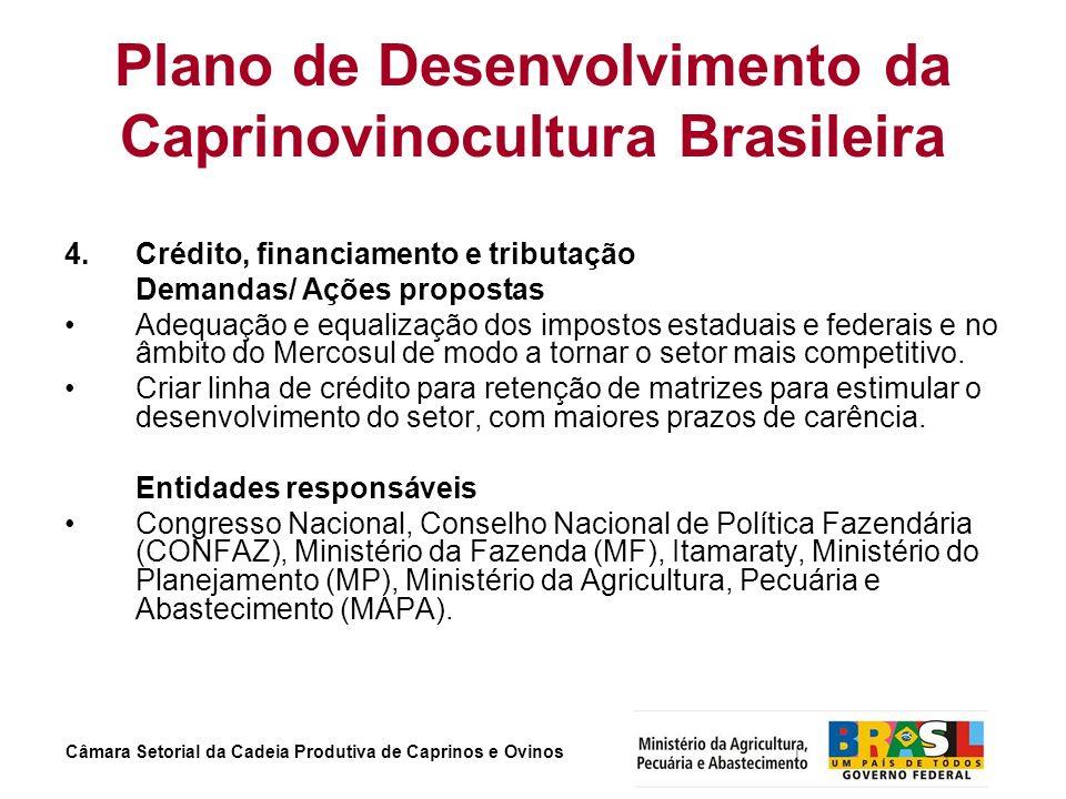Câmara Setorial da Cadeia Produtiva de Caprinos e Ovinos Plano de Desenvolvimento da Caprinovinocultura Brasileira 4. Crédito, financiamento e tributa