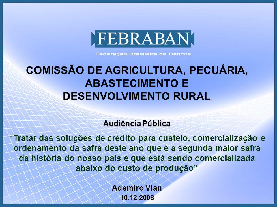 COMISSÃO DE AGRICULTURA, PECUÁRIA, ABASTECIMENTO E DESENVOLVIMENTO RURAL Audiência Pública Tratar das soluções de crédito para custeio, comercializaçã