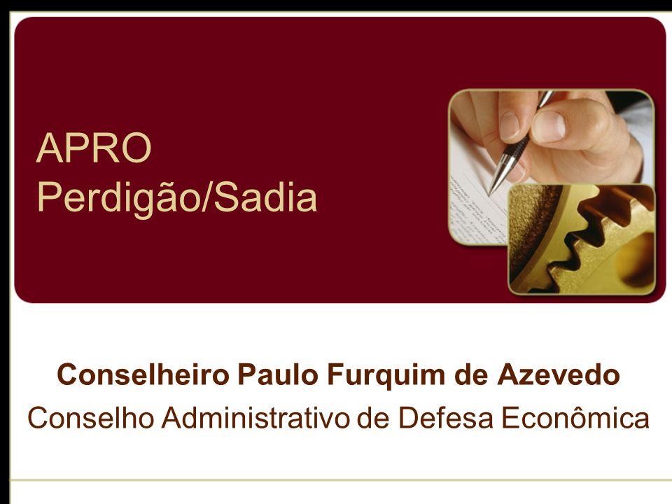 APRO Perdigão/Sadia Conselheiro Paulo Furquim de Azevedo Conselho Administrativo de Defesa Econômica