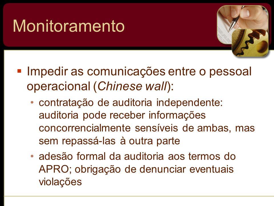 Monitoramento Impedir as comunicações entre o pessoal operacional (Chinese wall): contratação de auditoria independente: auditoria pode receber inform