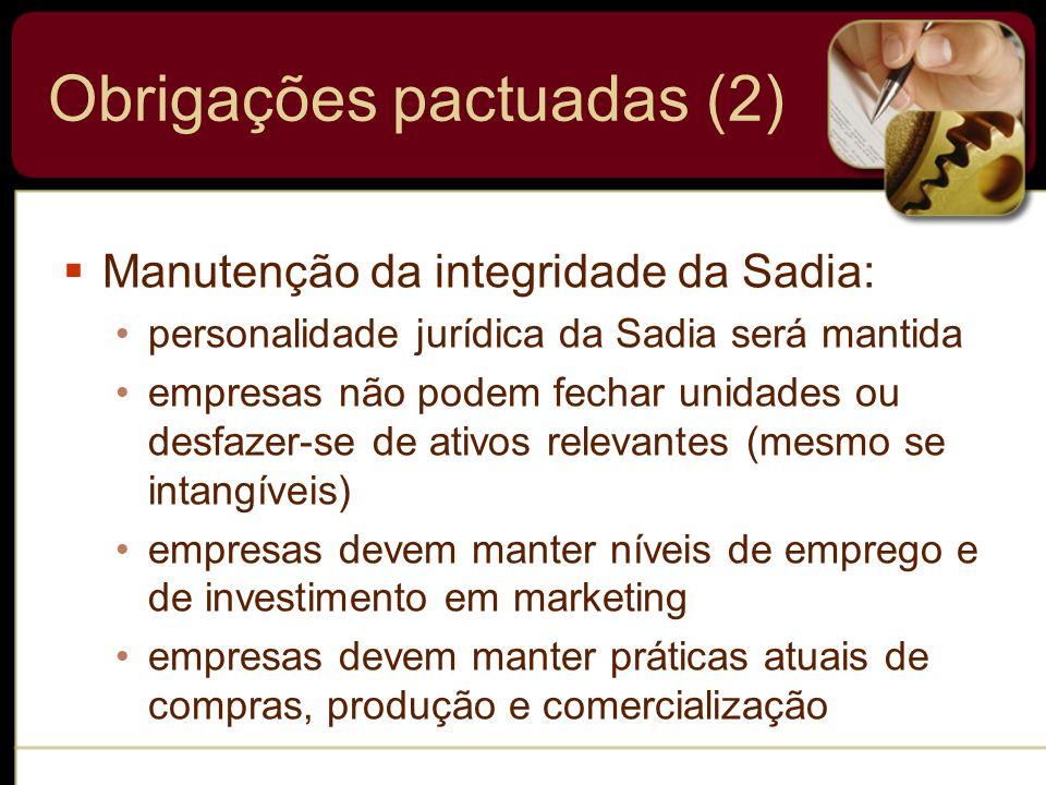 Obrigações pactuadas (2) Manutenção da integridade da Sadia: personalidade jurídica da Sadia será mantida empresas não podem fechar unidades ou desfaz