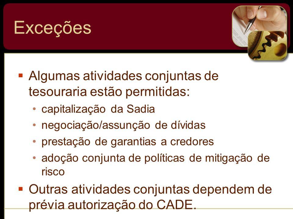 Exceções Algumas atividades conjuntas de tesouraria estão permitidas: capitalização da Sadia negociação/assunção de dívidas prestação de garantias a c