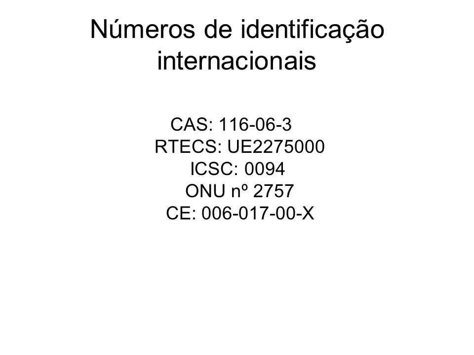 Números de identificação internacionais CAS: 116-06-3 RTECS: UE2275000 ICSC: 0094 ONU nº 2757 CE: 006-017-00-X