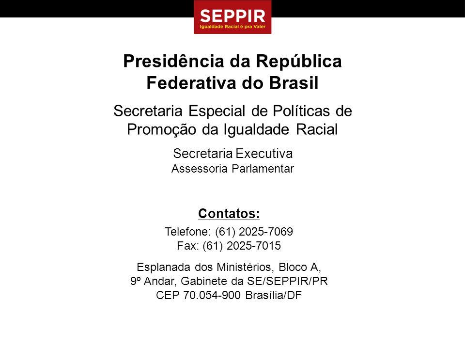 Presidência da República Federativa do Brasil Secretaria Especial de Políticas de Promoção da Igualdade Racial Secretaria Executiva Assessoria Parlame