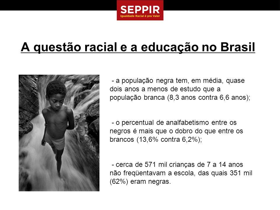 A questão racial e a educação no Brasil - a população negra tem, em média, quase dois anos a menos de estudo que a população branca (8,3 anos contra 6